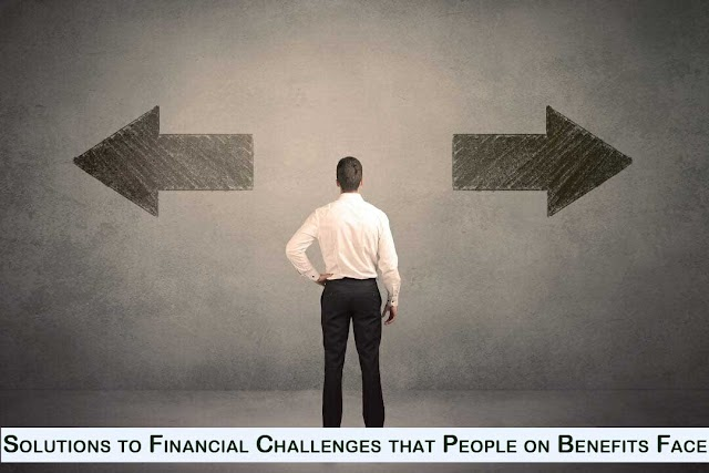 Solutions to Financial Challenges that People on Benefits Face