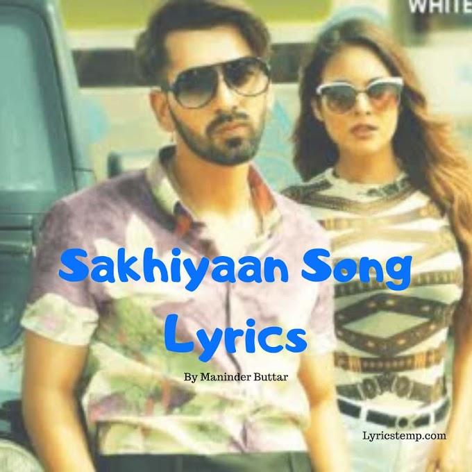 Sakhiyaan Song Lyrics - Maninder Buttar