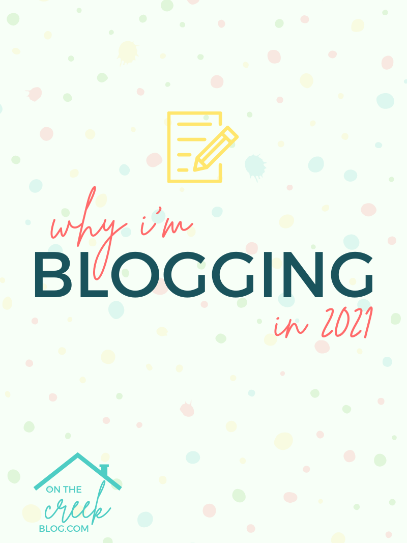 Why I'm Still Blogging in 2021 | www.onthecreekblog.com