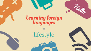 Learning foreign languages is lifestyle