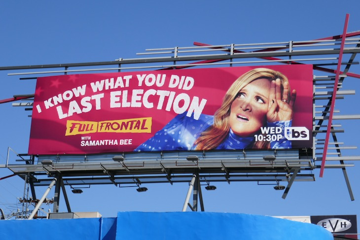 I know what you did last election Samantha Bee billboard