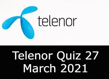 Telenor Quiz Today 27 March 2021 | Telenor Quiz Answers Today 27 March