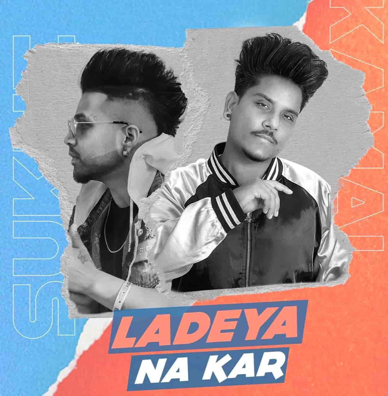 Ladeya Na Kar Punjabi Song Image By Kamal Khan and Sukhe