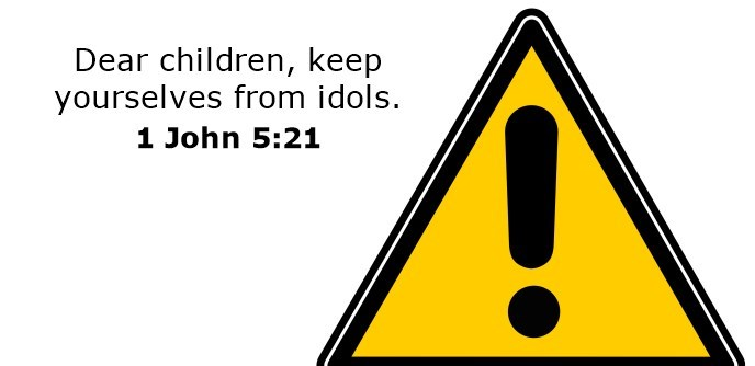 Dear children, keep yourselves from idols.