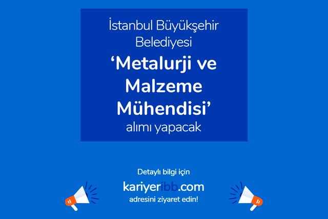 İstanbul Büyükşehir Belediyesi metalurji ve malzeme mühendisi alımı yapacak. İBB iş başvurusu nasıl yapılır? Detaylar kariyeribb.com'da!
