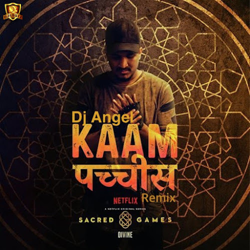 Kaam 25 Remix (Sacred Games 2)  – DJ Angel