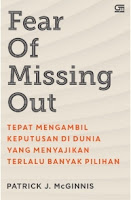 Fear of Missing Out Apa yang sebenarnya kita lewatkan? Pattrick McGinnis, pencipta istilah FOMO, telah memikirkannya selama tujuh belas tahun dan menemukan solusinya: pengambilan keputusan.