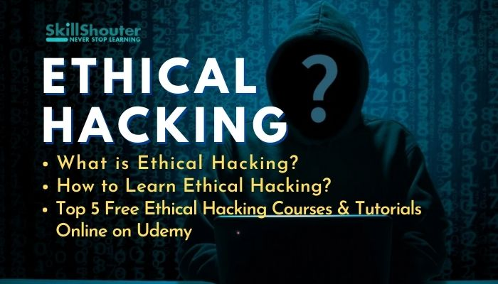 What is Ethical Hacking | How to Learn Hacking | Free Ethical Hacking Courses Online Udemy