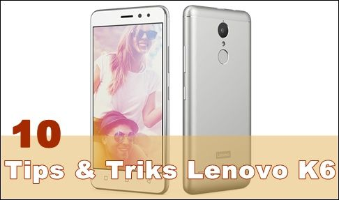 Tips & Trik Lenovo K6