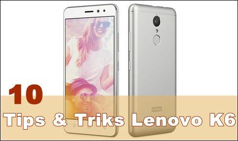Tips & Trik Lenovo K6
