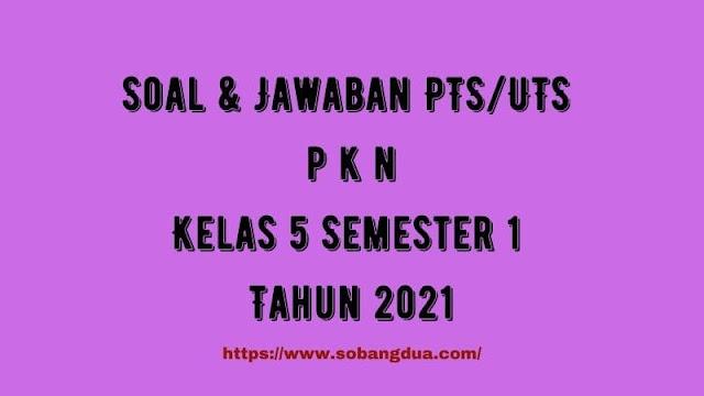 Soal & Jawaban PTS/UTS PKN Kelas 5 Semester 1 Tahun 2021
