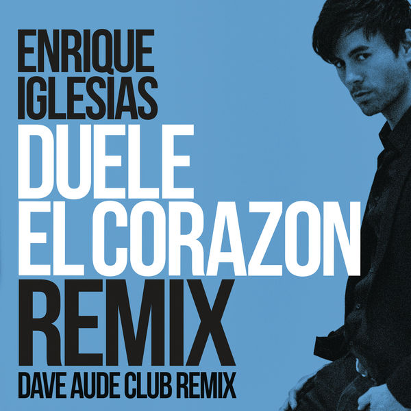 Enrique Iglesias - DUELE EL CORAZON (Dave Audé Club Mix) - Single Cover
