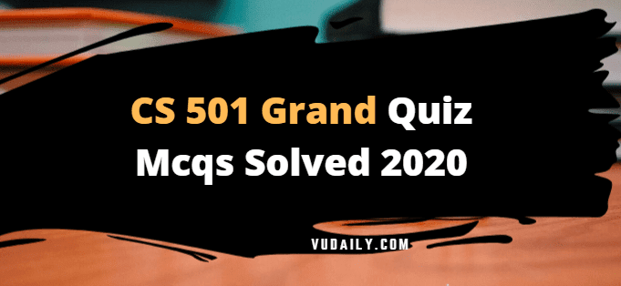 CS501 grand quiz Mcqs solved 2020