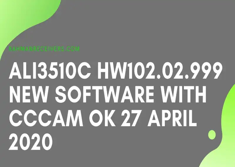 ALI3510C HW102.02.999 NEW SOFTWARE WITH CCCAM OK 27 APRIL 2020