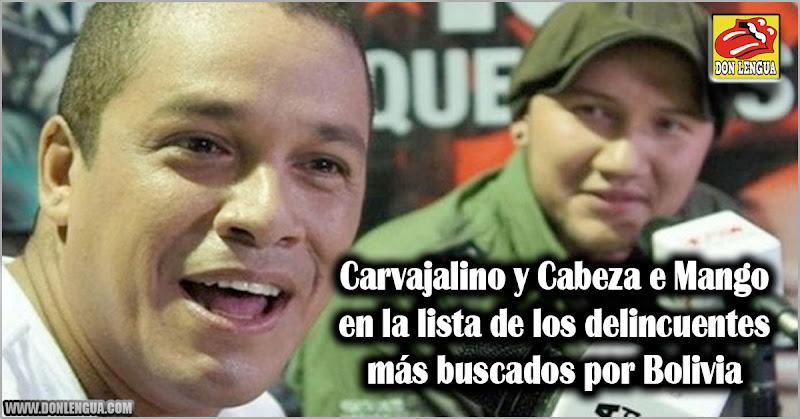 Carvajalino y Cabeza e Mango en lista de delincuentes más buscados por Bolivia