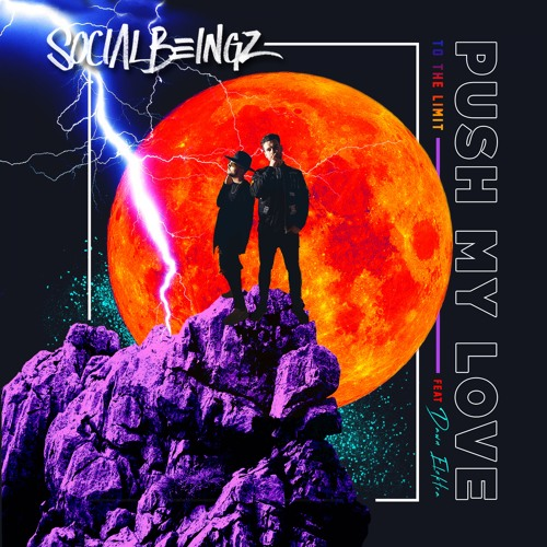 Social Beingz Unveil New Single 'Push My Love (To The Limit)'