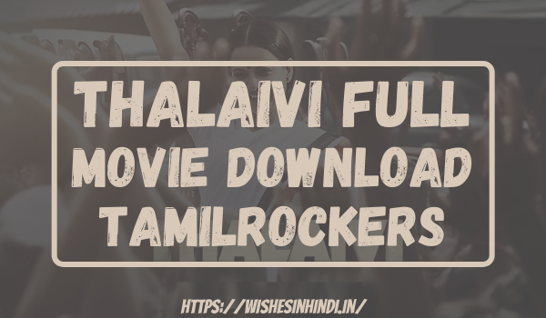 Thalaivi Full Movie Download Tamilrockers