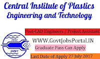 Central Institute of Plastics Engineering and Technology Recruitment 2017– CAD Engineers / Project Assistant