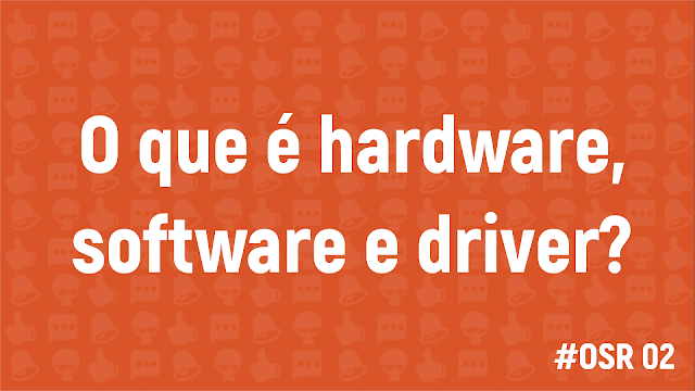 OSistemático-OSR-tecnologia-iniciante-aprender-informática-podcast-TI-duvidas-ubuntu-guia-novo-computador-conceitos-linux-estudos informática-hardware-software-driver