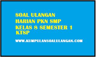 Download Soal UTS PKN SMP Kelas 8 Semester 1/ Ganjil KTSP