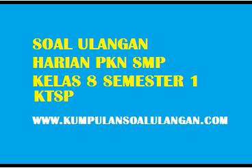 Soal UTS PKN SMP Kelas 8 Semester 1/ Ganjil