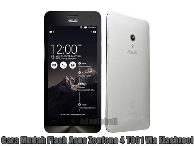 Cara Mudah Flash Asus Zenfone 4 T001 Via Flashtool