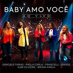 Baixar Música Gospel Baby Amo Você (Ao Vivo) - Bruna Karla, Francielli Santos, Paola Carla, Graciele Farias, Gabi Oliveira Mp3