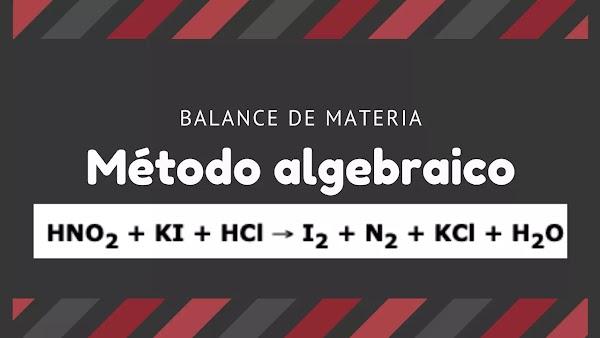 HNO2 + KI + HCl → I2 + N2 + KCl + H2O [Solución: Método algebraico]