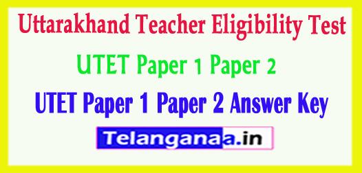 UTET Paper 1 Paper 2 Answer Key Uttarakhand Teacher Eligibility Test Paper 1 Paper 2 Answer Key 2018