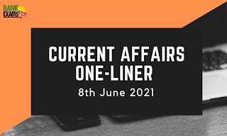 Current Affairs One-Liner: 8th June 2021