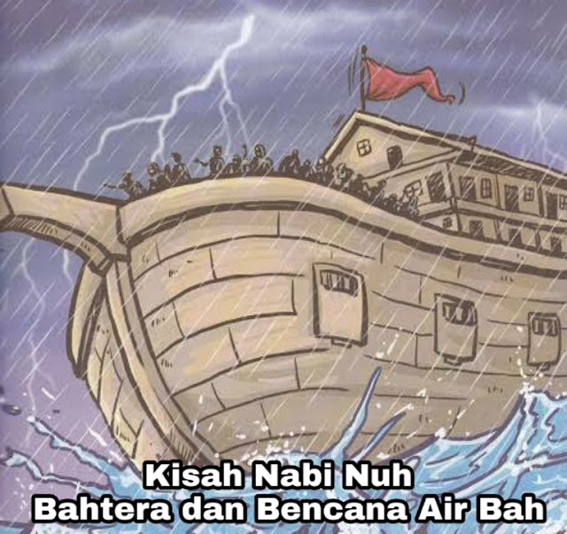 Kisah Nabi Nuh - Banjir Air Bah dan Bahtera