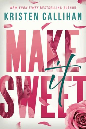 Make It Sweet by Kristen Callihan.