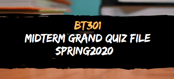 BT301 MIDTERM GRAND QUIZ FILE SPRING 2020