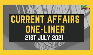 Current Affairs One-Liner: 21st July 2021