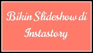 Cara Membuat Slideshow di Instastory
