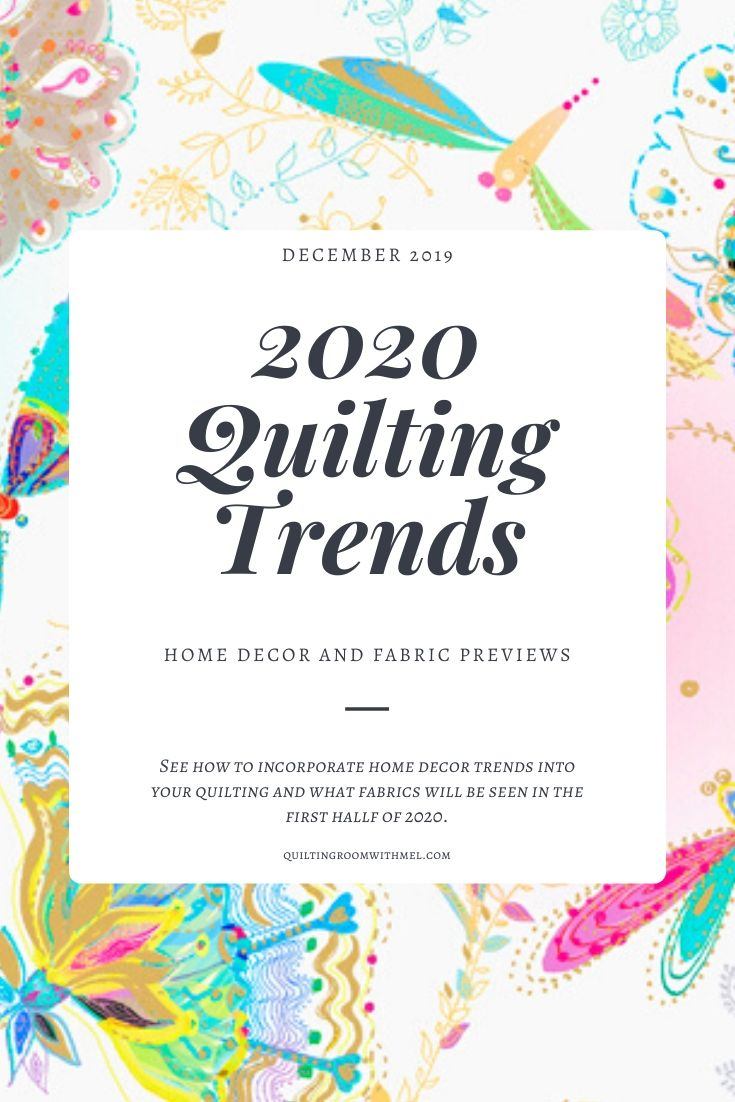 Learn how to take some of 2020s hottest home decor trends and incorporate them into your quilting projects. Plus preview some of Mel's favorite fabrics coming out in 2020.