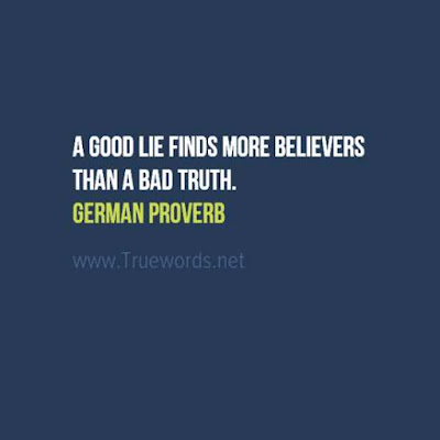 German proverbs sayings A good lie finds more believers than a bad truth