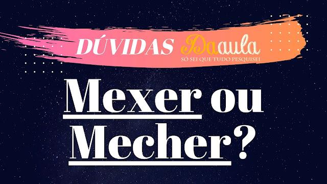 Como se escreve, Mecher ou Mexer?