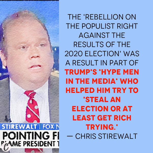 The 'rebellion on the populist right against the results of the 2020 election' was a result in part of Trump's 'hype men in the media' who helped him try to 'steal an election or at least get rich trying.' — Chris Stirewalt