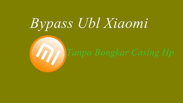 CARA BYPASS UBL XIAOMI TANPA BONGKAR CASING