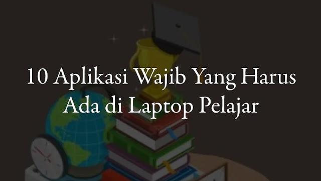 10 Aplikasi Wajib Yang Harus Ada di Laptop Pelajar