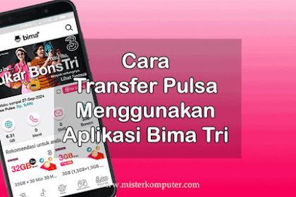 Cara Transfer Pulsa Menggunakan Aplikasi Bima Tri