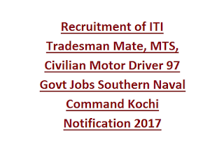Recruitment of ITI Tradesman Mate, MTS, Civilian Motor Driver 97 Govt Jobs Southern Naval Command Kochi Notification 2017