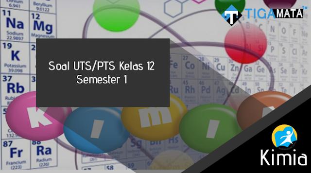 Contoh Soal UTS/PTS Kimia Kelas 12 Semester 1 Kurikulum 2013 dan Jawabannya