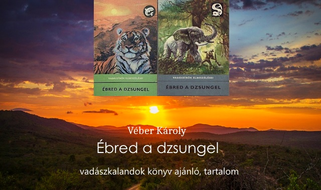 Ébred a dzsungel vadászkalandok könyv ajánló, tartalom