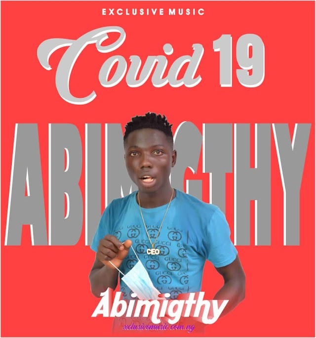 (Music) Abi-mighty, covid 19