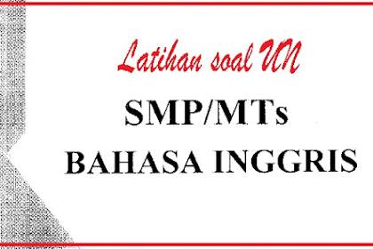 LATIHAN SOAL DAN PEMBAHASAN UN BAHASA INGGRIS SMP/MTs