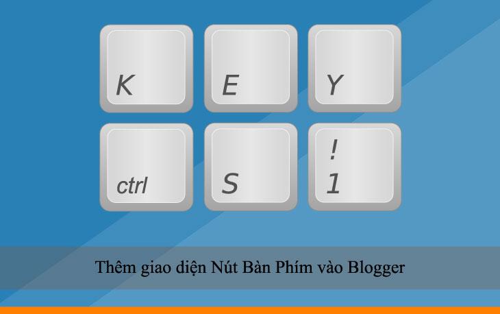Thêm giao diện Nút Bàn Phím vào bài viết cho Blogger