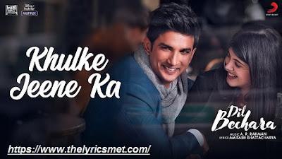 Khulke Jeene Ka Song Lyrics  | Sushant, Sanjana | A.R Rahman| Arijit, Shashaa | Amitabh B