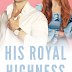 Cover Reveal - HIS ROYAL HIGHNESS by R.S. Grey